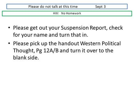 Please do not talk at this time Sept 3 Please get out your Suspension Report, check for your name and turn that in. Please pick up the handout Western.