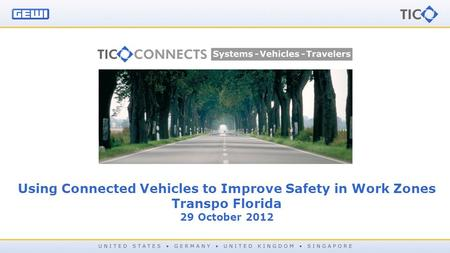 Using Connected Vehicles to Improve Safety in Work Zones Transpo Florida 29 October 2012.