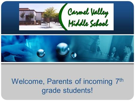 Welcome, Parents of incoming 7 th grade students!.