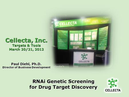 Cellecta, Inc. Targets & Tools March 20/21, 2012 Cellecta, Inc. Targets & Tools March 20/21, 2012 Paul Diehl, Ph.D. Director of Business Development RNAi.