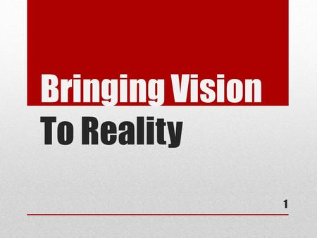 Bringing Vision To Reality 1. a)Clear view of yourself – you are your business b)View of what you can do c)Clear view of what you're trying to do d)Understanding.