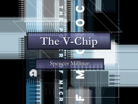 The V-Chip Spencer Milliner. What is the V-Chip? An electronic chip placed within the television An electronic chip placed within the television Parents.