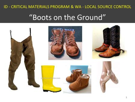 "ID - CRITICAL MATERIALS PROGRAM & WA - LOCAL SOURCE CONTROL ""Boots on the Ground"" 1."