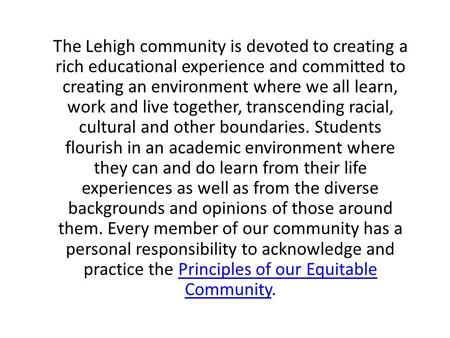 The Lehigh community is devoted to creating a rich educational experience and committed to creating an environment where we all learn, work and live together,