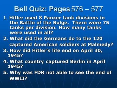 Bell Quiz: Pages 576 – 577 1. Hitler used 8 Panzer tank divisions in the Battle of the Bulge. There were 75 tanks per division. How many tanks were used.