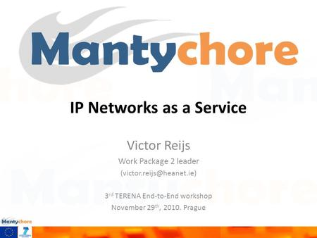 IP Networks as a Service Victor Reijs Work Package 2 leader 3 rd TERENA End-to-End workshop November 29 th, 2010. Prague.