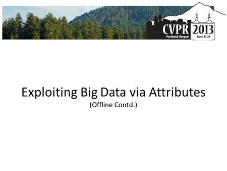 Exploiting Big Data via Attributes (Offline Contd.)