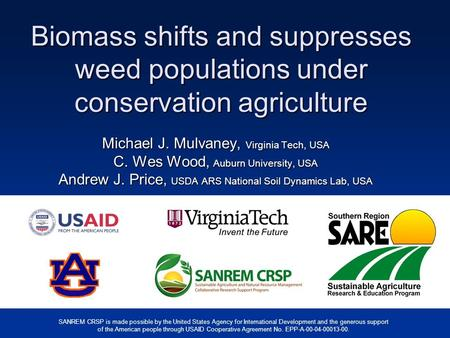 Biomass shifts and suppresses weed populations under conservation agriculture Michael J. Mulvaney, Virginia Tech, USA C. Wes Wood, Auburn University, USA.