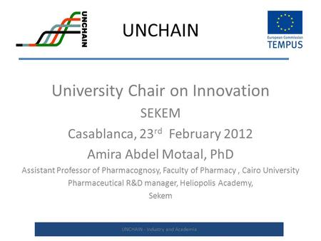 UNCHAIN University Chair on Innovation SEKEM Casablanca, 23 rd February 2012 Amira Abdel Motaal, PhD Assistant Professor of Pharmacognosy, Faculty of Pharmacy,