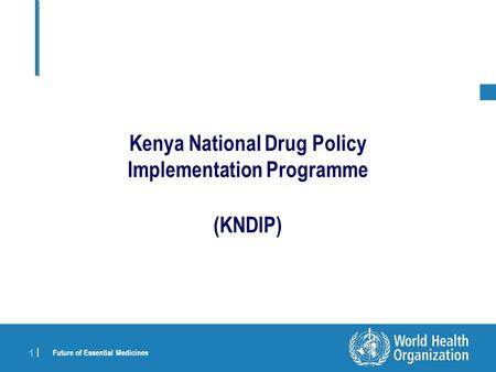 TITLE from VIEW and SLIDE MASTER | 27 July 2006 1 |1 | Future of Essential Medicines Kenya National Drug Policy Implementation Programme (KNDIP)