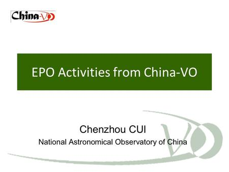 EPO Activities from China-VO Chenzhou CUI National Astronomical Observatory of China.