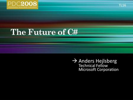  Anders Hejlsberg Technical Fellow Microsoft Corporation TL16.