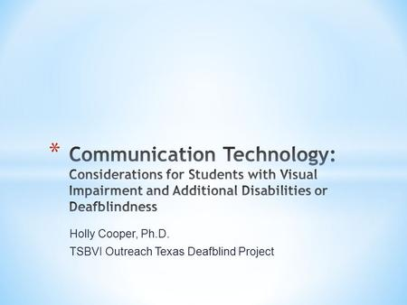 Holly Cooper, Ph.D. TSBVI Outreach Texas Deafblind Project.