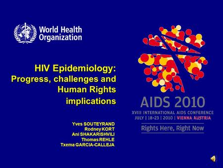 HIV Epidemiology Progress, challenges and Human Rights implications HIV Epidemiology: Progress, challenges and Human Rights implications Yves SOUTEYRAND.