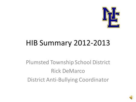 HIB Summary 2012-2013 Plumsted Township School District Rick DeMarco District Anti-Bullying Coordinator.