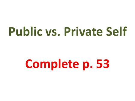 Public vs. Private Self Complete p. 53. Do you always wash your hands after using the toilet? Listen to story.