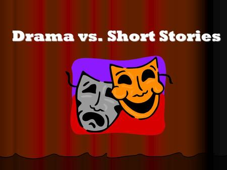Drama vs. Short Stories. Drama When we were young, we all loved to dress up in costumes and outfits, say as cowboys, or as Darth Vader from Star Wars,
