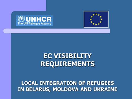 EC VISIBILITY REQUIREMENTS LOCAL INTEGRATION OF REFUGEES IN BELARUS, MOLDOVA AND UKRAINE.