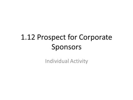 1.12 Prospect for Corporate Sponsors Individual Activity.