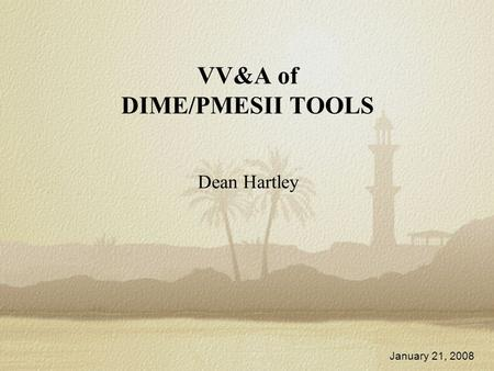 VV&A of DIME/PMESII TOOLS Dean Hartley January 21, 2008.