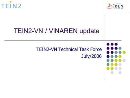 TEIN2-VN / VINAREN update TEIN2-VN Technical Task Force July/2006.
