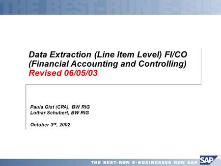 Data Extraction (Line Item Level) FI/CO (Financial Accounting and Controlling) Revised 06/05/03 Paula Gist (CPA), BW RIG Lothar Schubert, BW RIG October.