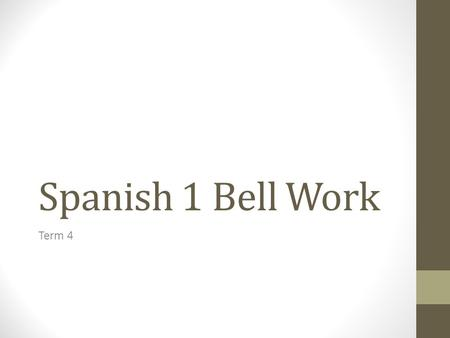 Spanish 1 Bell Work Term 4. S1BW#1 11/3 Copy, write the part of speech, translate into English, and define: El baile Noun (m) Dance To move rhythmically.