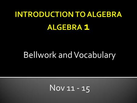 Bellwork and Vocabulary Nov 11 - 15. 1. Function 2. Vertical line test 3. Functional notation Using the textbook under your desk, define: