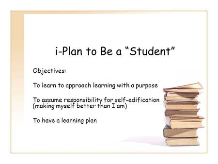 "i-Plan to Be a ""Student"""