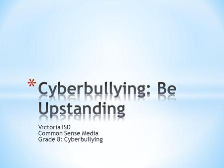 Victoria ISD Common Sense Media Grade 8: Cyberbullying.