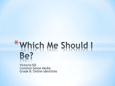 Victoria ISD Common Sense Media Grade 8: Online Identities.