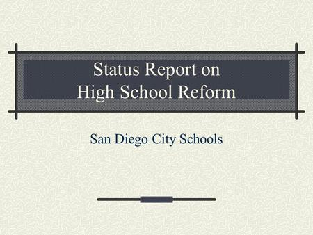 Status Report on High School Reform San Diego City Schools.