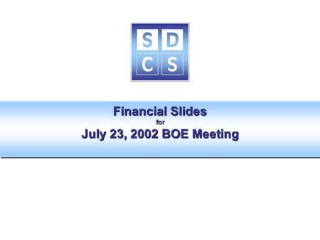 Financial Slides for July 23, 2002 BOE Meeting. The mission of San Diego City Schools is to improve student achievement by supporting teaching and learning.