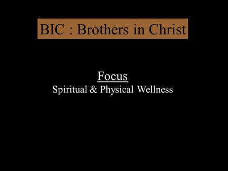 BIC : Brothers in Christ Focus Spiritual & Physical Wellness.