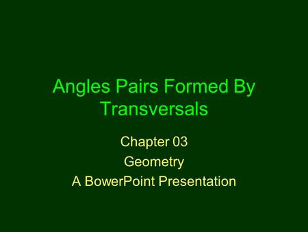Angles Pairs Formed By Transversals Chapter 03 Geometry A BowerPoint Presentation.