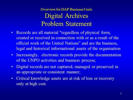1 Overview for DAP Business Units Digital Archives Problem Statement Records are all material regardless of physical form, created or received in connection.