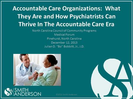Accountable Care Organizations: What They Are and How Psychiatrists Can Thrive In The Accountable Care Era North Carolina Council of Community Programs.