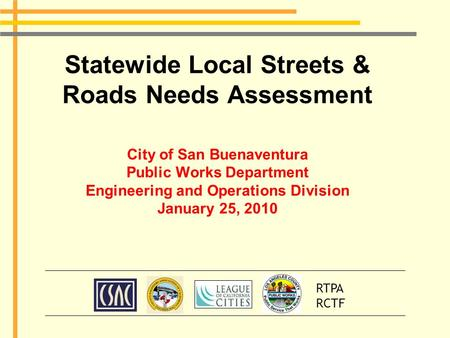 Statewide Local Streets & Roads Needs Assessment City of San Buenaventura Public Works Department Engineering and Operations Division January 25, 2010.