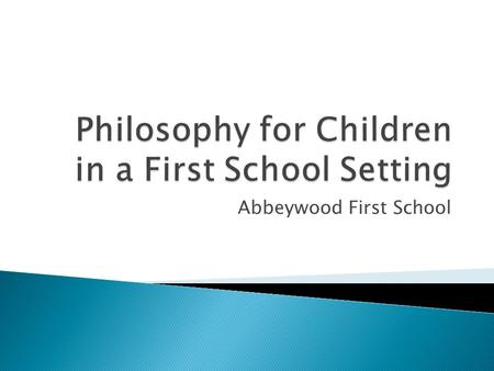 Abbeywood First School.  To understand how P4C can support learning across the curriculum  To understand the process of P4C sequences of learning 