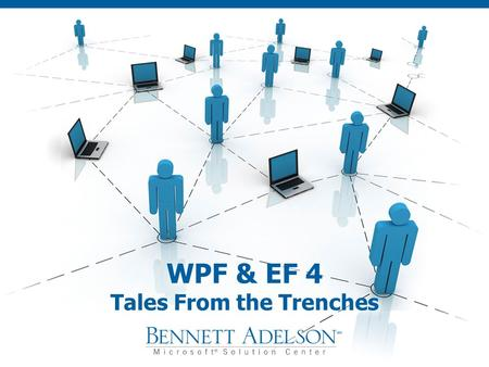 WPF & EF 4 Tales From the Trenches. Introductions Nathan Allen-Wagner Senior.NET Architect Bennett Adelson Consulting