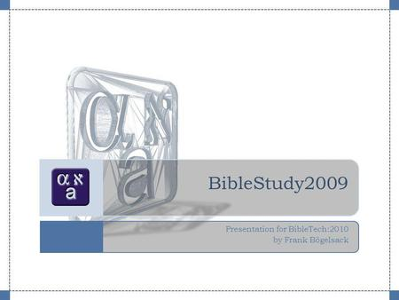 BibleStudy2009 Presentation for BibleTech:2010 by Frank Bögelsack.