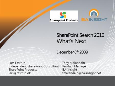 L Lars Fastrup Independent SharePoint Consultant SharePoint Products Tony Malandain Product Manager, BA-Insight