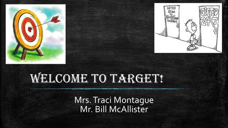 Welcome to Target! Mrs. Traci Montague Mr. Bill McAllister.
