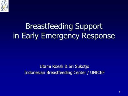 1 Breastfeeding Support in Early Emergency Response Utami Roesli & Sri Sukotjo Indonesian Breastfeeding Center / UNICEF.
