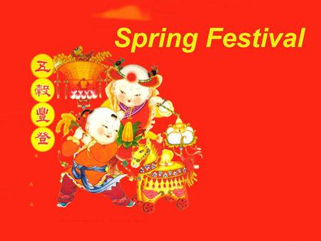 Spring Festival. Spring Festival is usually in late January or early February.