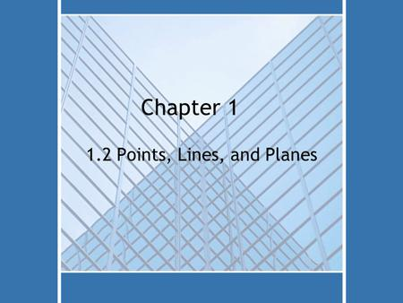 Chapter 1 1.2 Points, Lines, and Planes Point A location, represented by a capital letter, has no size.