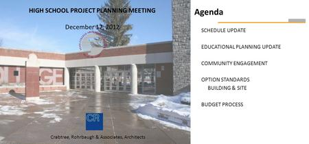 Agenda SCHEDULE UPDATE EDUCATIONAL PLANNING UPDATE COMMUNITY ENGAGEMENT OPTION STANDARDS BUILDING & SITE BUDGET PROCESS HIGH SCHOOL PROJECT PLANNING MEETING.