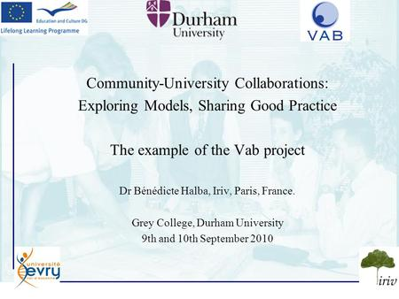 1 Community-University Collaborations: Exploring Models, Sharing Good Practice The example of the Vab project Dr Bénédicte Halba, Iriv, Paris, France.
