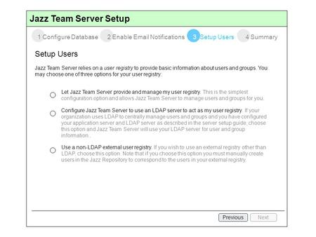 Jazz Team Server Setup 1 Configure Database2 Enable Email Notifications3 Setup Users4 Summary Setup Users Jazz Team Server relies on a user registry to.