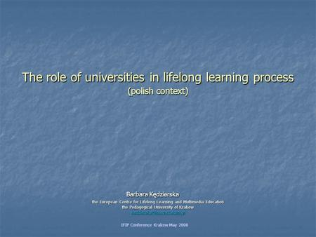 The role of universities in lifelong learning process (polish context) Barbara Kędzierska the European Centre for Lifelong Learning and Multimedia Education.
